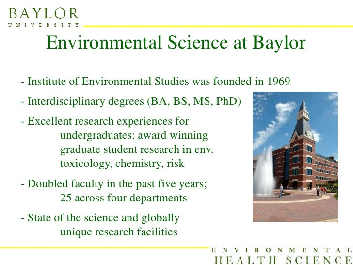 Environmental Science at Baylor- Institute of Environmental Studies was founded in 1969- Interdisciplinary degrees (BA, BS...