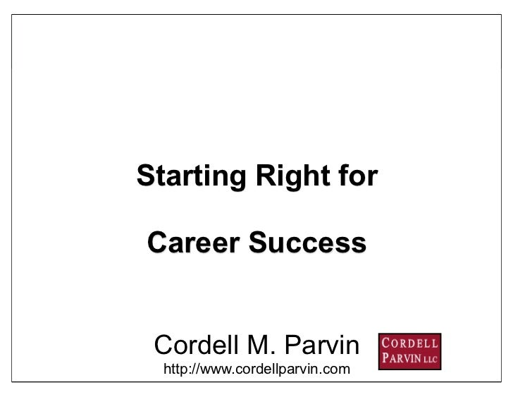 Starting Right forCareer Success Cordell M. Parvin  http://www.cordellparvin.com   1