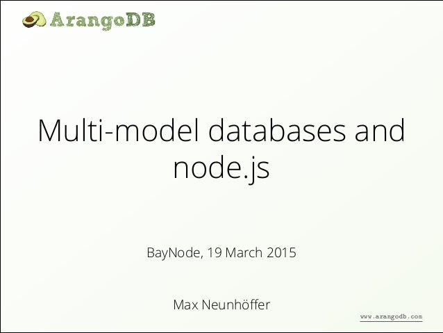 Multi-model databases and node.js Max Neunhöffer BayNode, 19 March 2015 www.arangodb.com