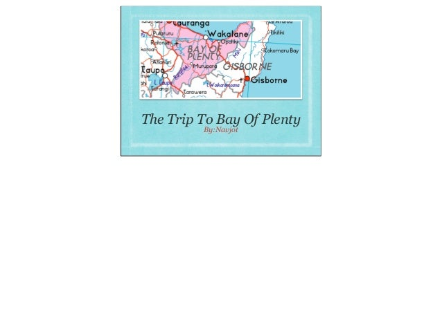 The Trip To Bay Of Plenty         By:Navjot