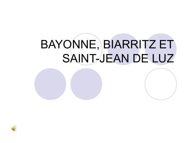 BAYONNE, BIARRITZ ETSAINT-JEAN DE LUZ
