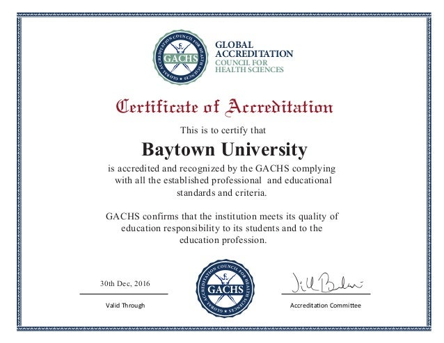 Certificate of Accreditation Baytown University This is to certify that is accredited and recognized by the GACHS complyin...