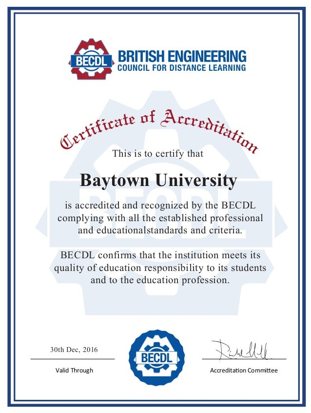 Baytown University This is to certify that is accredited and recognized by the BECDL complying with all the established pr...