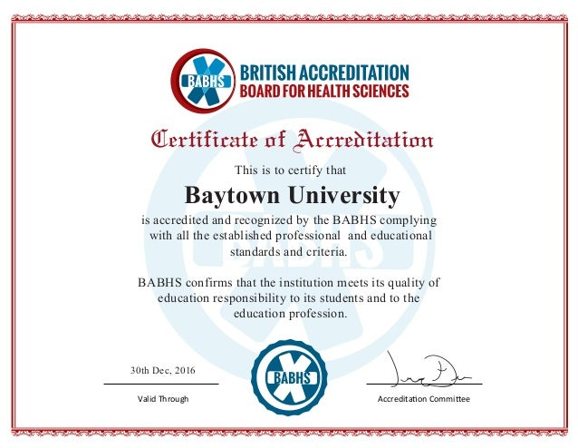 Certificate of Accreditation Baytown University This is to certify that is accredited and recognized by the BABHS complyin...