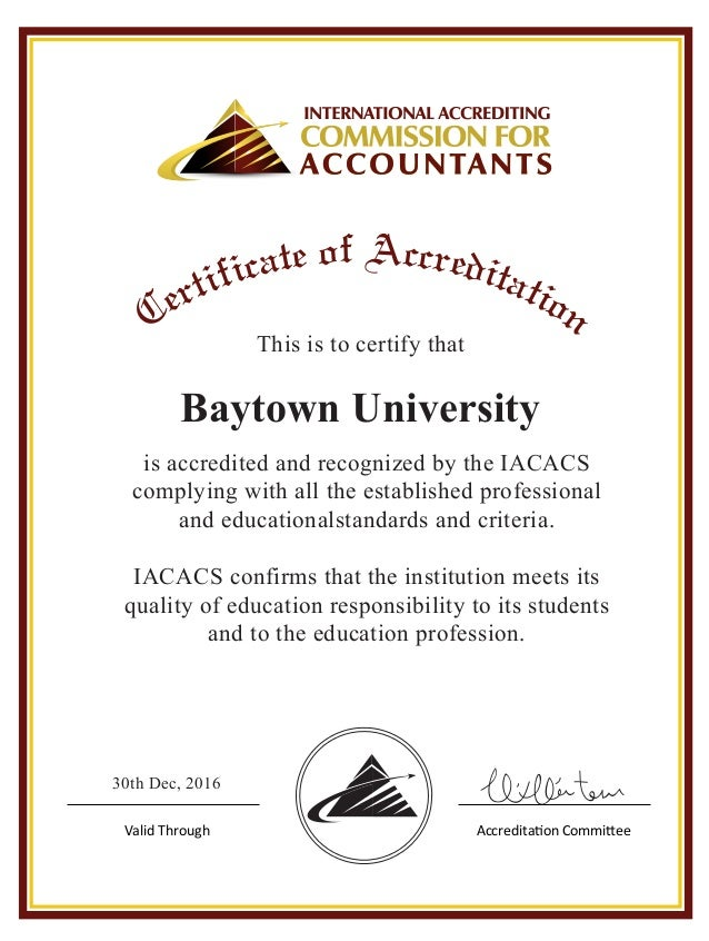 Baytown University This is to certify that is accredited and recognized by the IACACS complying with all the established p...