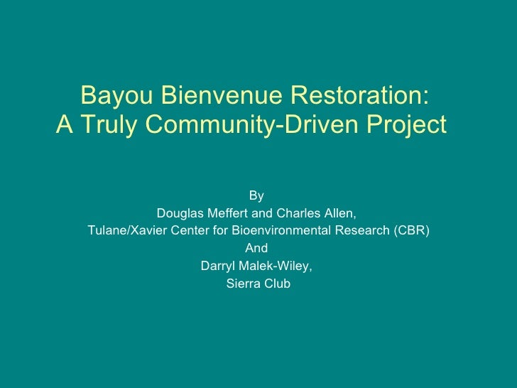 Bayou Bienvenue Restoration:  A Truly Community-Driven Project  By  Douglas Meffert and Charles Allen,  Tulane/Xavier Cent...