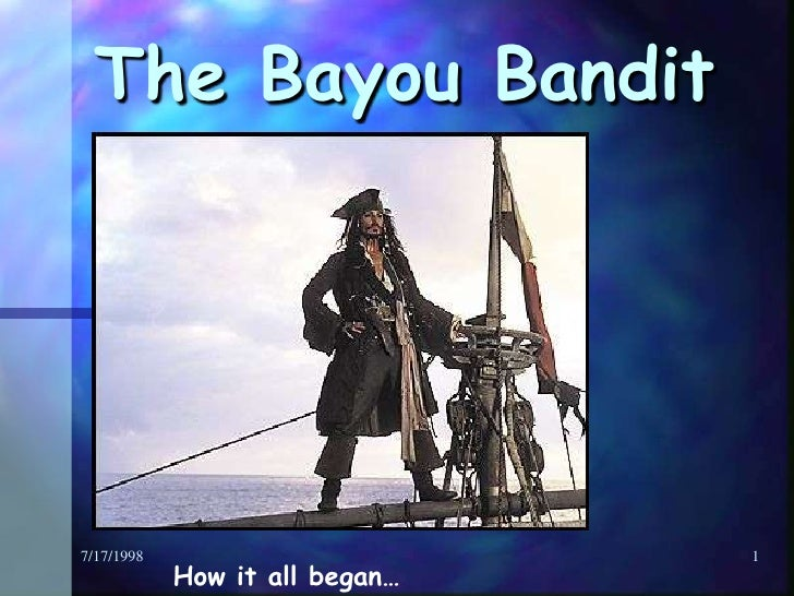 7/17/1998<br />1<br />The Bayou Bandit<br />How it all began…<br />