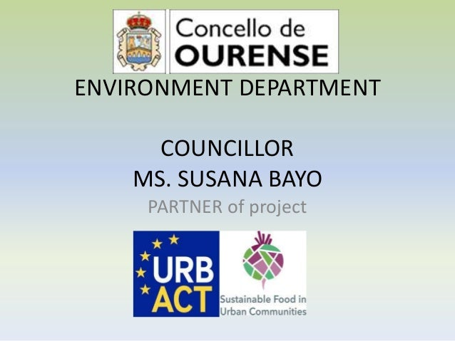 ENVIRONMENT DEPARTMENT COUNCILLOR MS. SUSANA BAYO PARTNER of project