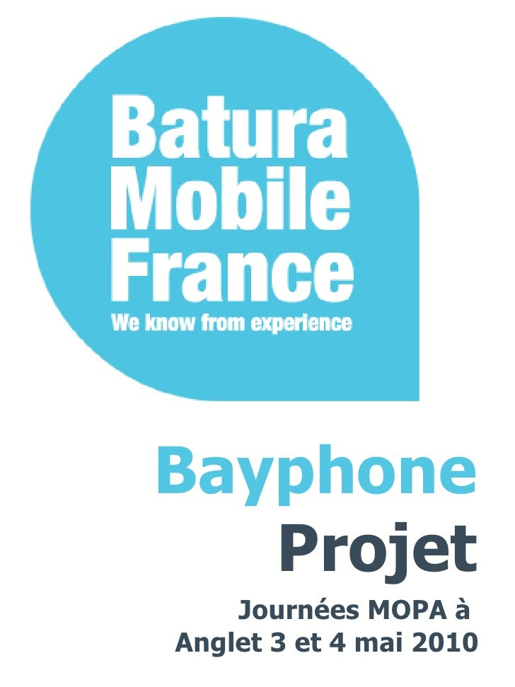 Journées MOPA à  Anglet 3 et 4 mai 2010 Bayphone Projet