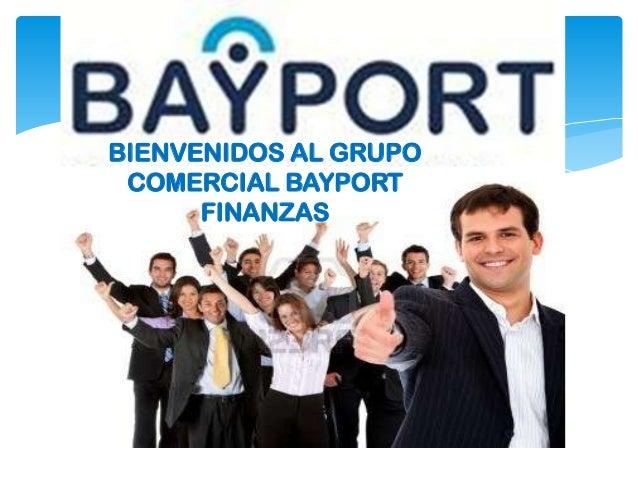 BIENVENIDOS AL GRUPO COMERCIAL BAYPORT FINANZAS