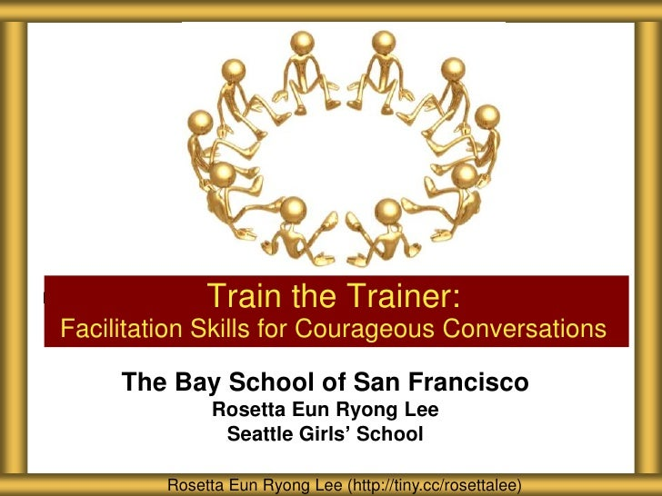 Train the Trainer:Facilitation Skills for Courageous Conversations     The Bay School of San Francisco               Roset...