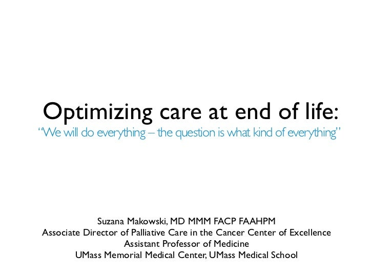 "Optimizing care at end of life:""We will do everything – the question is what kind of everything""             Suzana Makows..."