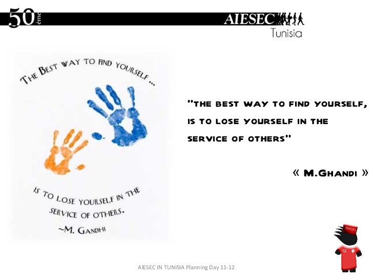 """AIESEC IN TUNISIA Planning Day 11-12 """" the best way to find yourself, is to lose yourself in the service of others"""" « M.G..."""