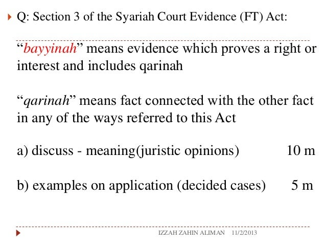 "  Q: Section 3 of the Syariah Court Evidence (FT) Act:  ""bayyinah"" means evidence which proves a right or interest and in..."