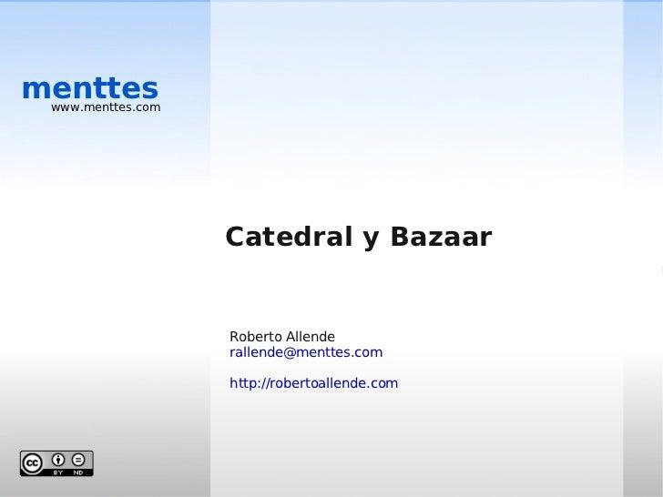 menttes  www.menttes.com                        Catedral y Bazaar                      Roberto Allende                    ...
