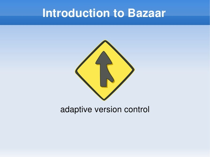 Introduction to Bazaar            adaptive version control