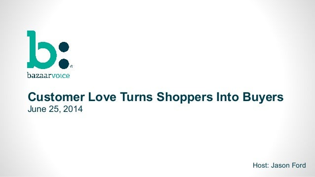 5 Customer Love Turns Shoppers Into Buyers June 25, 2014 Host: Jason Ford