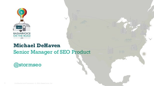 Michael DeHaven Senior Manager of SEO Product @stormseo Confidential and Proprietary. © 2014 Bazaarvoice, Inc.0