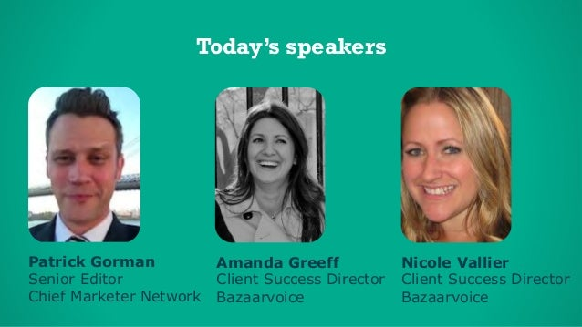 © 2014 Bazaarvoice, Inc.1 Patrick Gorman Senior Editor Chief Marketer Network Today's speakers Nicole Vallier Client Succe...