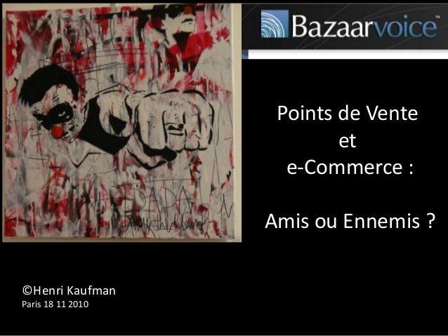 Points de Vente et e-Commerce : Amis ou Ennemis ? ©Henri Kaufman Paris 18 11 2010