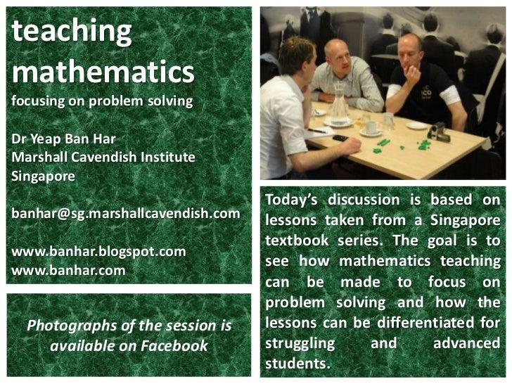 teaching mathematics<br />focusing on problem solving<br />DrYeap Ban Har<br />Marshall Cavendish Institute<br />Singapore...