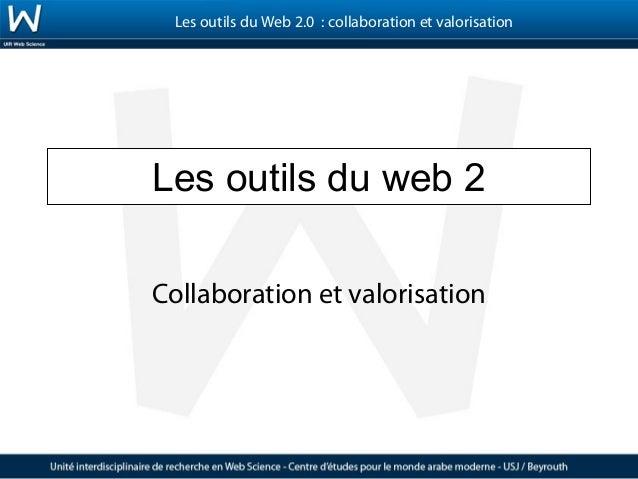 Les outils du Web 2.0 : collaboration et valorisationLes outils du web 2Collaboration et valorisation