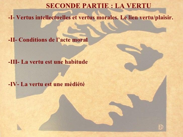 SECONDE PARTIE : LA VERTU -I- Vertus intellectuelles et vertus morales. Le lien vertu/plaisir. -II- Conditions de l'acte m...