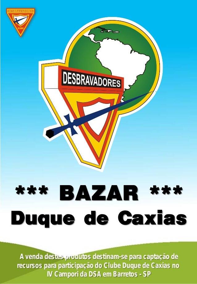 A venda destes produtos destinam-se para captação derecursos para participação do Clube Duque de Caxias noIV Campori da DS...