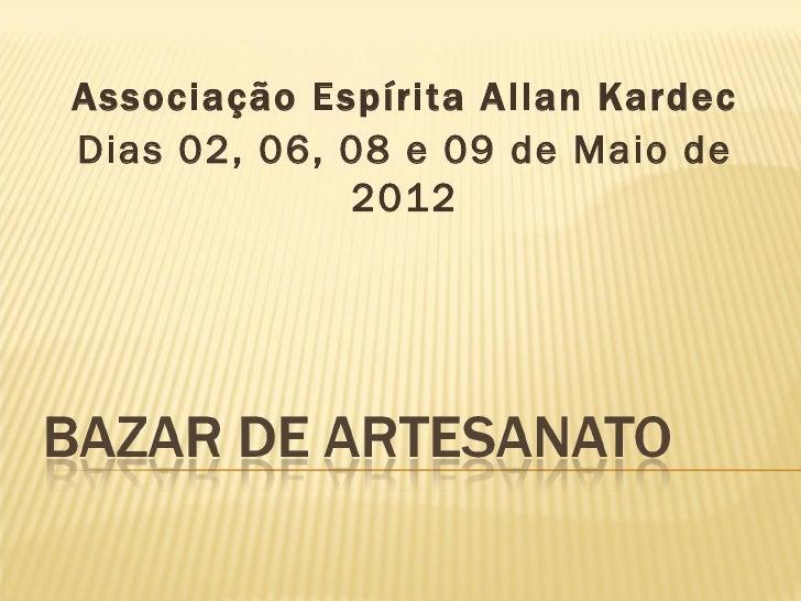 Associação Espírita Allan KardecDias 02, 06, 08 e 09 de Maio de             2012