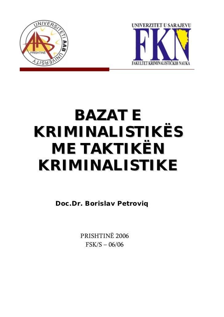 BAZAT EKRIMINALISTIKËS  ME TAKTIKËNKRIMINALISTIKE  Doc.Dr. Borislav Petroviq        PRISHTINË 2006         FSK/S – 06/06