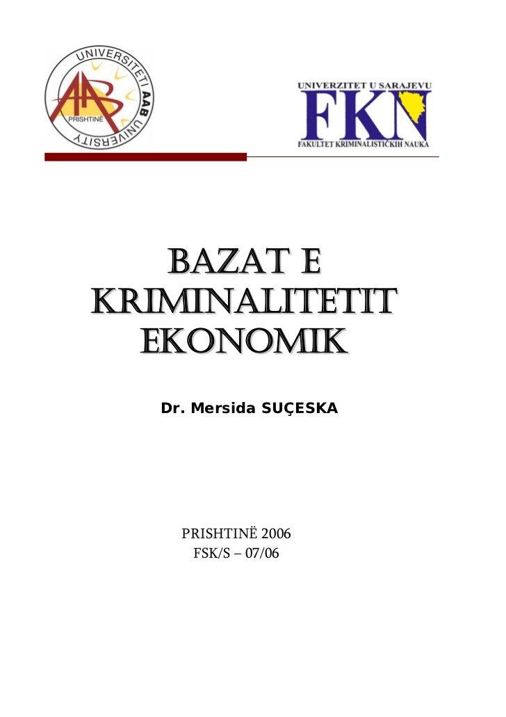 BAZAT EKRIMINALITETIT  EKONOMIK   Dr. Mersida SUÇESKA     PRISHTINË 2006      FSK/S – 07/06