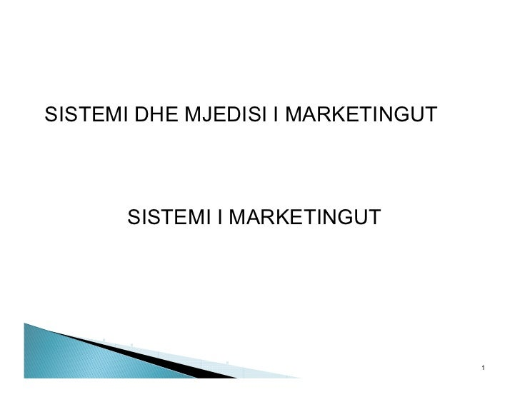 SISTEMI DHE MJEDISI I MARKETINGUT      SISTEMI I MARKETINGUT                                    1