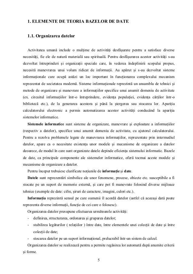 5 1. ELEMENTE DE TEORIA BAZELOR DE DATE 1.1. Organizarea datelor Activitatea umană include o mulţime de activităţi desfăşu...