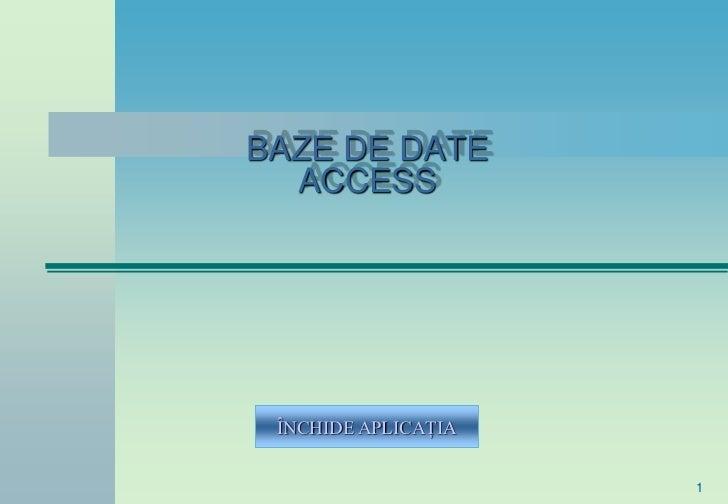 BAZE DE DATE   ACCESS      ÎNCHIDE APLICAŢIA                        1