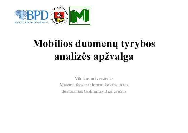 Mobilios duomenų tyrybos analizės apžvalga Vilniaus universitetas Matematikos ir informatikos institutas doktorantas Gedim...