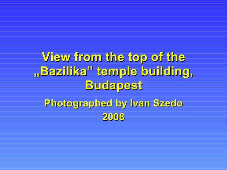 """View from the top of the """"Bazilika"""" temple building, Budapest Photographed by Ivan Szedo 2008"""