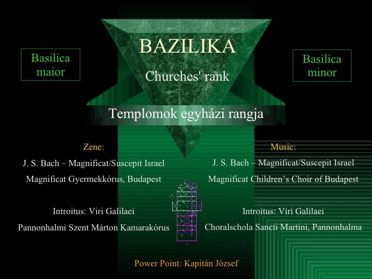 BAZILIKA Templomok egyházi rangja Basilica maior Basilica minor Churches' rank Zene: J. S. Bach – Magnificat/Suscepit Isra...