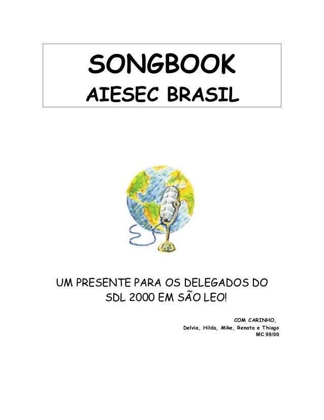 SONGBOOKAIESEC BRASILUM PRESENTE PARA OS DELEGADOS DOSDL 2000 EM SÃO LEO!COM CARINHO,Delvia, Hilda, Mike, Renata e ThiagoM...