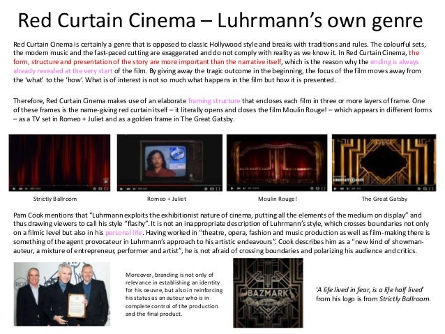 baz luhrman film study red curtain cinema This is the first major book-length study of the work of australian film-maker baz luhrmann, one of the most exciting and controversial personalities working in world cinema today luhrmann's reputation as an innovator rests on the evidence of the three films known as the red curtain trilogy.