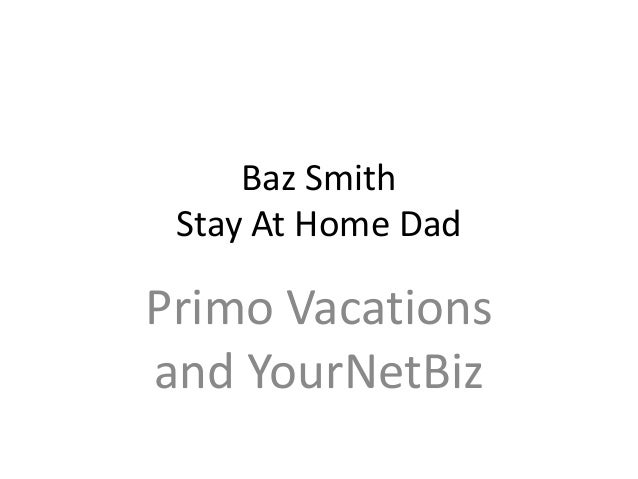 Baz Smith Stay At Home Dad Primo Vacations and YourNetBiz