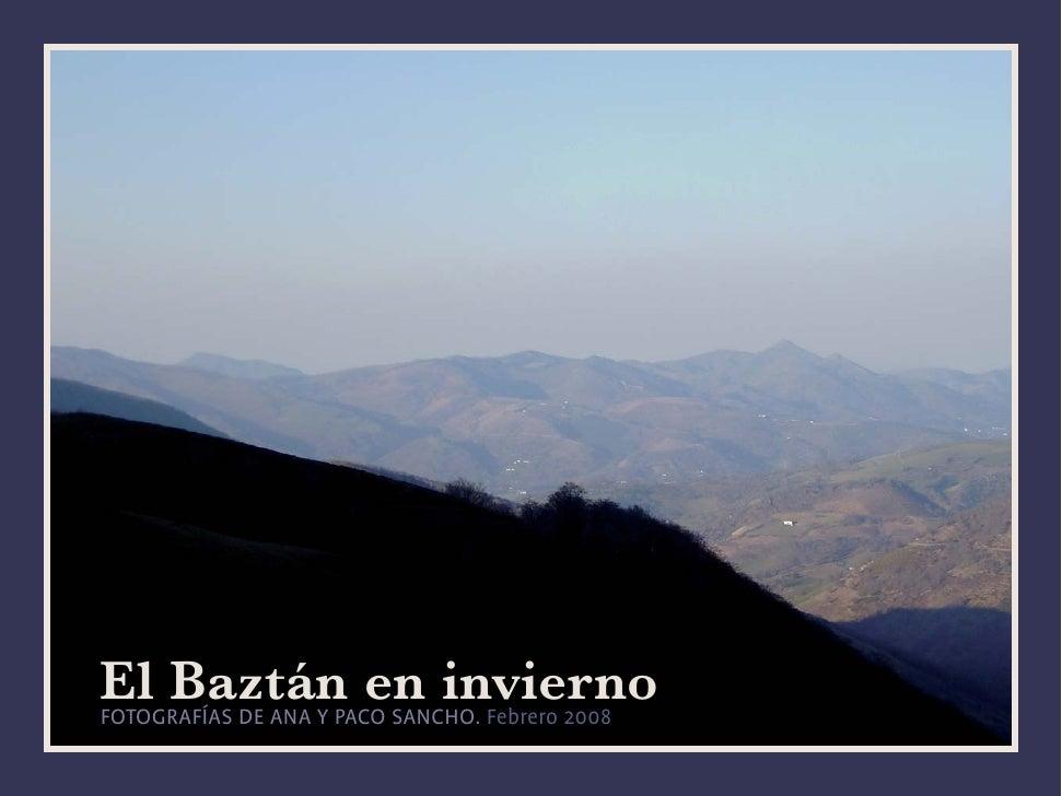El Baztán en invierno FOTOGRAFÍAS DE ANA Y PACO SANCHO. Febrero 2008