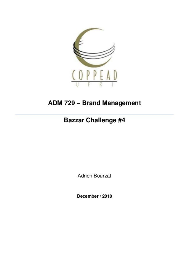 ADM 729 – Brand Management Bazzar Challenge #4  Adrien Bourzat  December / 2010