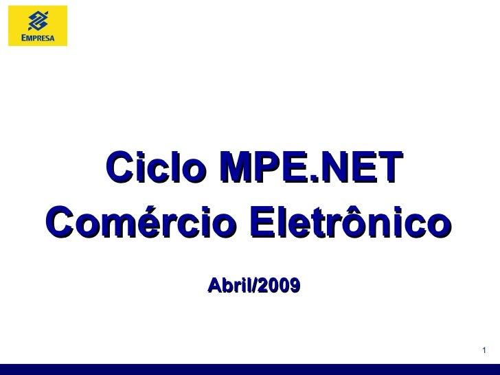 Ciclo MPE.NET Comércio Eletrônico  Abril/2009