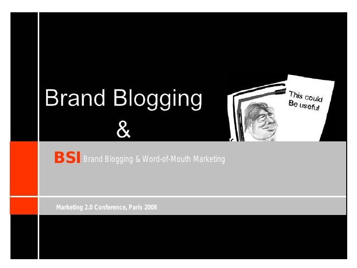 BSI Brand Blogging & Word-of-Mouth Marketing  Marketing 2.0 Conference, Paris 2008