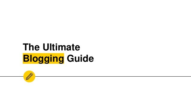 The Ultimate Blogging Guide