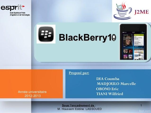 BlackBerry1  Proposé par:  Année universitaire 2012-2013  DIA Coumba MADJOULO Marcelle OBONO Eric TIANI Wilfried Sous l'en...
