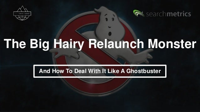 The Big Hairy Relaunch Monster And How To Deal With It Like A Ghostbuster