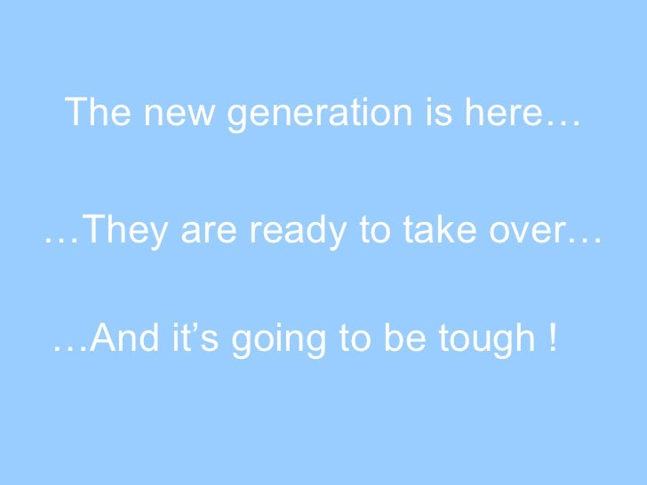 The new generation is here… … They are ready to take over… … And it's going to be tough !