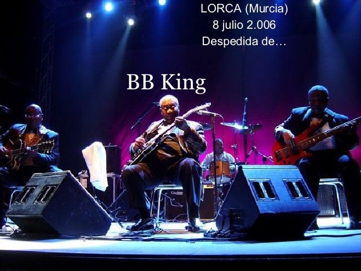 BB King LORCA (Murcia) 8 julio 2.006 Despedida de…