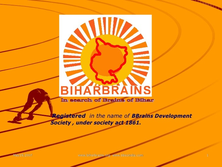 In search of Brains of Bihar Registered   in the name of   BBrains Development Society , under society act 1861.